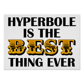 Hyperbole is the Best Funny Poster