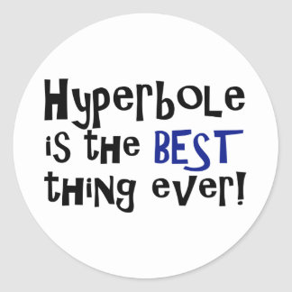 Hyperbole is the best thing ever! classic round sticker