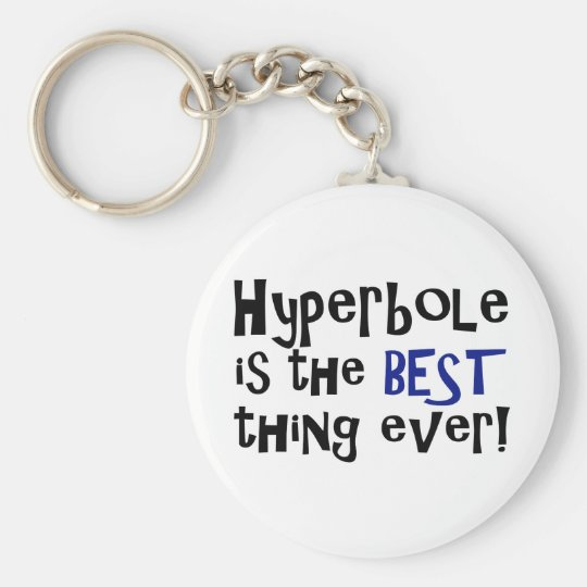 Hyperbole is the best thing ever! keychain