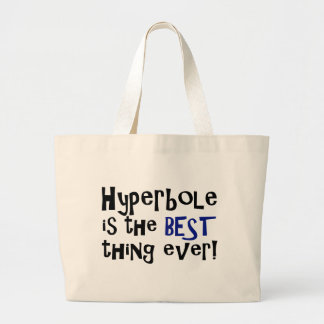 Hyperbole is the best thing ever! large tote bag