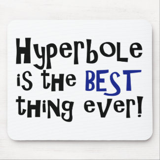 Hyperbole is the best thing ever! mouse pads