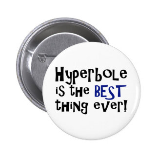 Hyperbole is the best thing ever! pinback button