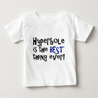 Hyperbole is the best thing ever! t shirt