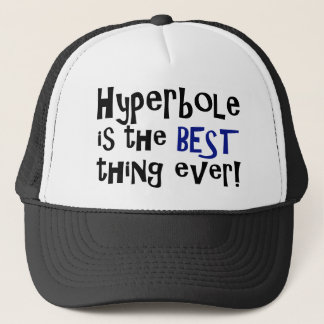 Hyperbole is the best thing ever! trucker hat