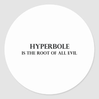 Hyperbole is the Root of all Evil Classic Round Sticker