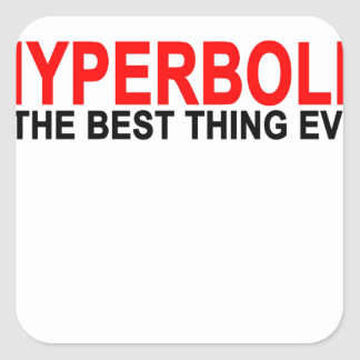 Hyperbole The best thing ever T-Shirts.png Square Sticker