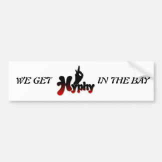 hyphy, WE GET, IN THE BAY Bumper Sticker