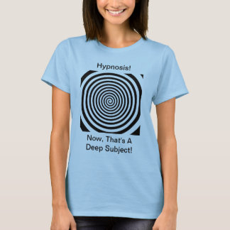 Hypnosis - Now, That's a Deep Subject T-Shirt