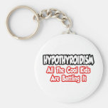 Hypothyroidism...All The Cool Kids Are Battling It Key Chain
