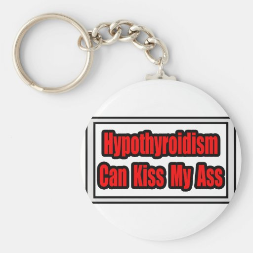 Hypothyroidism Can Kiss My Ass Keychain