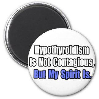 Hypothyroidism Is Not Contagious.. Fridge Magnet