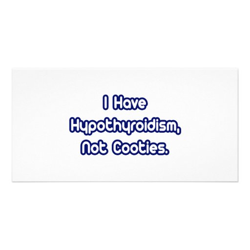 Hypothyroidism...Not Cooties Personalized Photo Card
