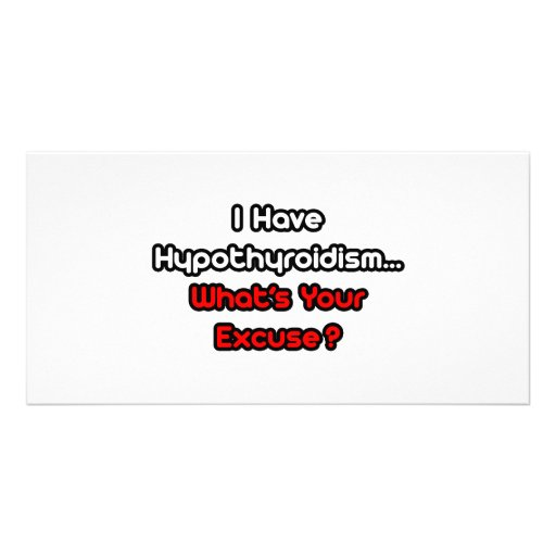 Hypothyroidism...What's Your Excuse? Photo Card