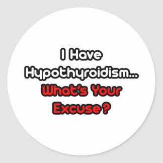 Hypothyroidism...What's Your Excuse? Classic Round Sticker