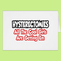 Hysterectomies...All The Cool Girls Are Getting Em Card