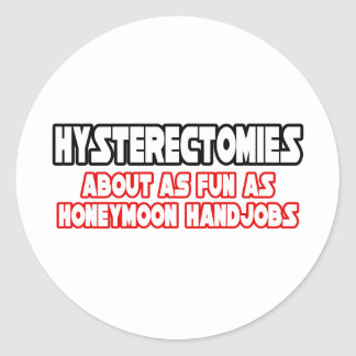 Hysterectomies...Not Fun Classic Round Sticker
