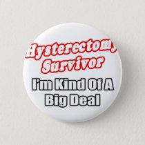 Hysterectomy Survivor...Big Deal Pinback Button