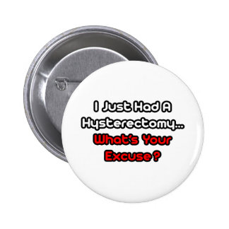 Hysterectomy...What's Your Excuse? 2 Inch Round Button