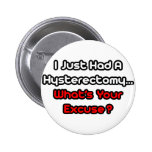 Hysterectomy...What's Your Excuse? Pinback Button