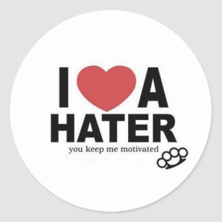 I <3 a HATER, you keep me motivated Classic Round Sticker