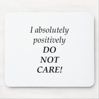I absolutely positively DO NOT CARE! Mouse Pad