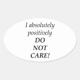I absolutely positively DO NOT CARE! Oval Sticker
