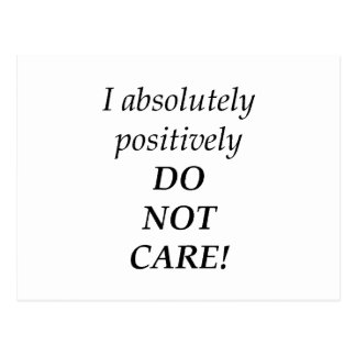 I absolutely positively DO NOT CARE! Postcard