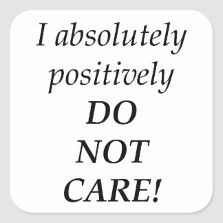 I absolutely positively DO NOT CARE! Square Sticker