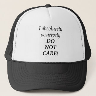 I absolutely positively DO NOT CARE! Trucker Hat