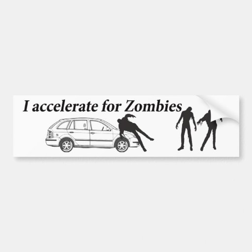 I accelerate for Zombies Car Bumper Sticker