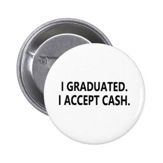 I accept cash Graduation Buttons