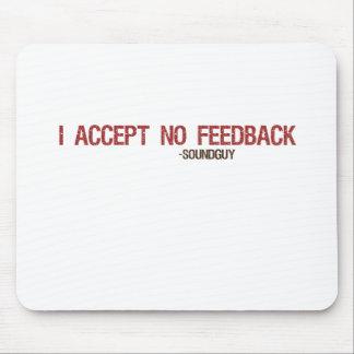I Accept No Feedback Mouse Pad
