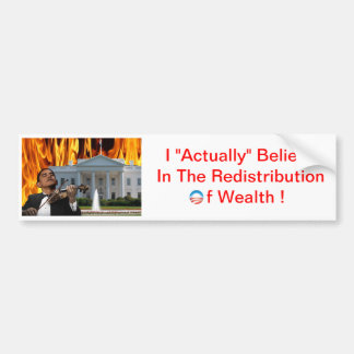 I Actually Believe In The Redistribution of Wealth Car Bumper Sticker