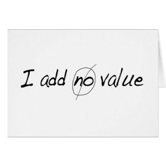 I Add No Value Card