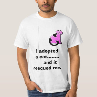 I adopted     a cat........    and it rescued me. tee shirt