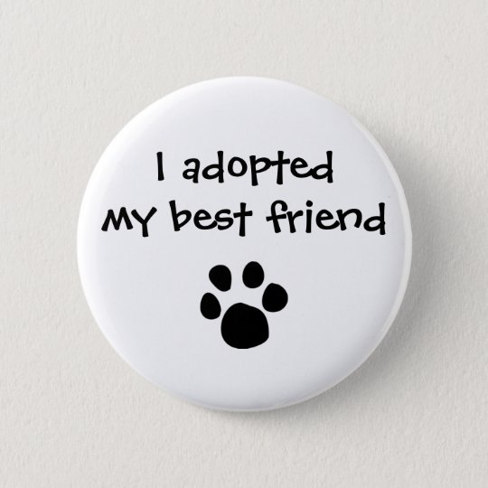 """""""I adopted my best friend"""" Flair by The Ashes Pinback Button"""