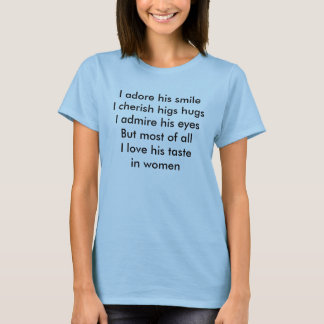 I adore his smileI cherish higs hugsI admire hi... T-Shirt