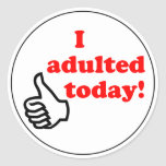 I adulted today sticker