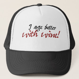 I age better with wine trucker hat