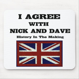 I Agree With Nick And Dave ~ History In The Making Mouse Mats