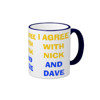 I Agree With Nick And Dave ~ Political Coalition Coffee Mugs