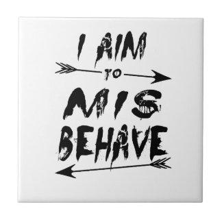 I aim to mis behave ceramic tile