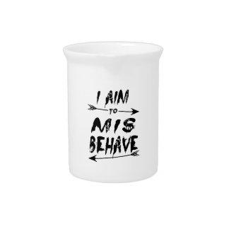 I aim to mis behave drink pitcher