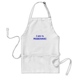 I Aim to Misbehave Adult Apron