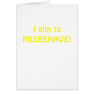 I Aim to Misbehave Card