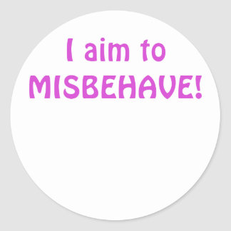 I Aim to Misbehave Classic Round Sticker