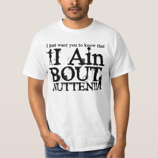 I AIn Bout Nutten T-Shirt