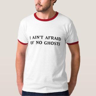 I Ain't  Afraid Of No Ghosts T-Shirt