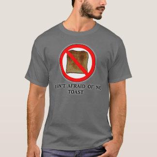I Ain't Afraid of No Toast T-Shirt