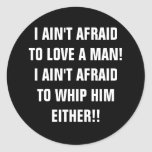 I AIN'T AFRAID TO LOVE A MAN ROUND STICKERS
